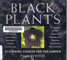 Black Plants: 75 Striking Choices for the Garden by Paul Bonine